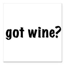 "got wine? Square Car Magnet 3"" x 3"""