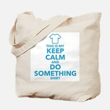 This is My Keep Calm and Do Something Shirt Tote B