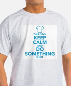 This is My Keep Calm and Do Something Shirt T-Shir
