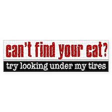 Lost Cat? Look Under My Tires Bumper Bumper Sticker