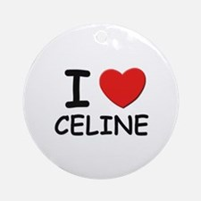 I love Celine Ornament (Round)