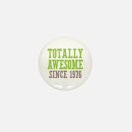 Totally Awesome Since 1976 Mini Button