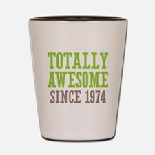 Totally Awesome Since 1974 Shot Glass