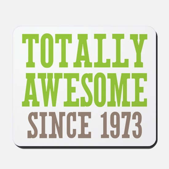 Totally Awesome Since 1973 Mousepad