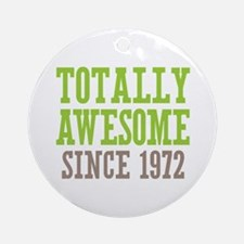 Totally Awesome Since 1972 Ornament (Round)