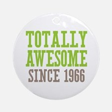 Totally Awesome Since 1966 Ornament (Round)
