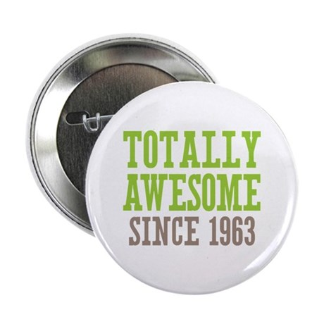 "Totally Awesome Since 1963 2.25"" Button (10 pack)"