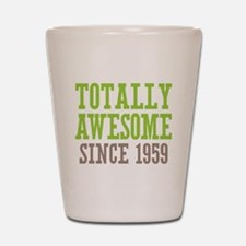 Totally Awesome Since 1959 Shot Glass