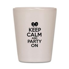 21 , Keep Calm And Party On Shot Glass