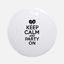 20 , Keep Calm And Party On Ornament (Round)