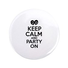 """20 , Keep Calm And Party On 3.5"""" Button"""