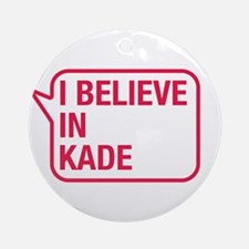 I Believe In Kade Ornament (Round)