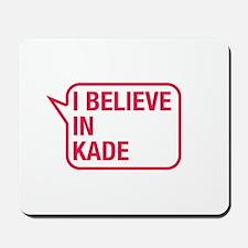 I Believe In Kade Mousepad