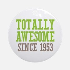 Totally Awesome Since 1953 Ornament (Round)