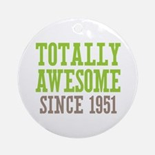 Totally Awesome Since 1951 Ornament (Round)