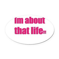 Im about that life Oval Car Magnet