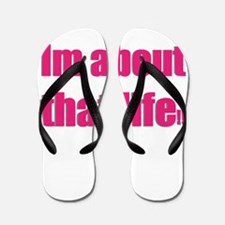 Im about that life Flip Flops