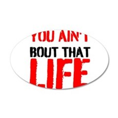 You aint bout that life Wall Decal