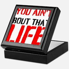 You aint bout that life Keepsake Box