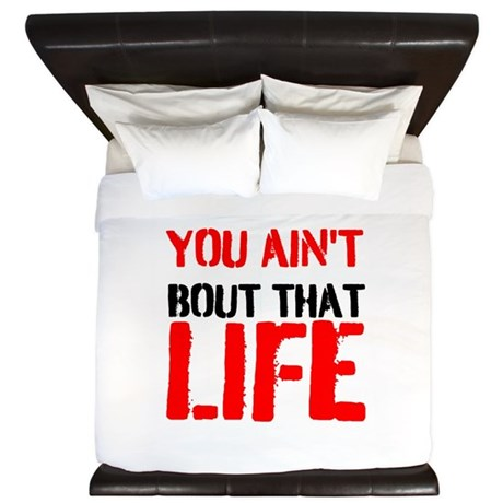 You aint bout that life King Duvet by GoodMusic1