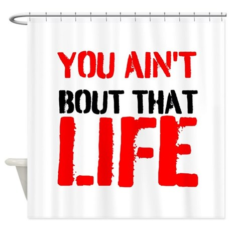 You aint bout that life Shower Curtain by GoodMusic1