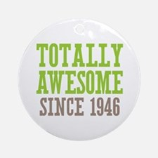 Totally Awesome Since 1946 Ornament (Round)