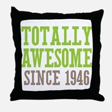 Totally Awesome Since 1946 Throw Pillow