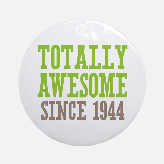 Totally Awesome Since 1944 Ornament (Round)