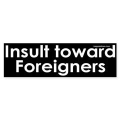 Insult toward Foreigners Bumper Sticker