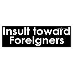 Insult toward Foreigners Bumper Sticker