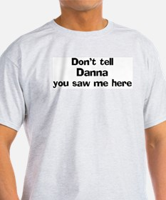 Don't tell Danna Ash Grey T-Shirt