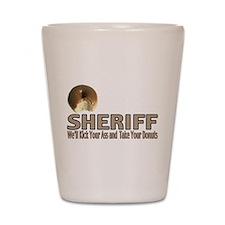 Sheriff We'll Kick Your Ass Shot Glass
