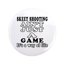 """Skeet Shooting ain't just a game 3.5"""" Button"""