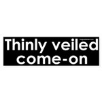 Thinly veiled come-on Bumper Sticker