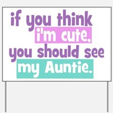 If you think I'm Cute -Auntie Yard Sign