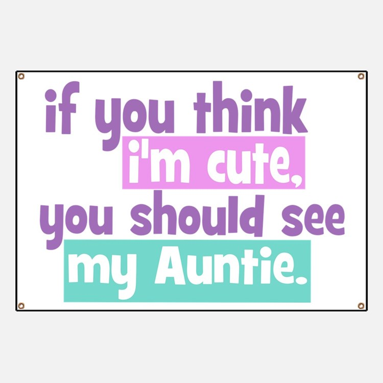If you think I'm Cute -Auntie Banner
