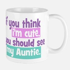 If you think I'm Cute -Auntie Mug