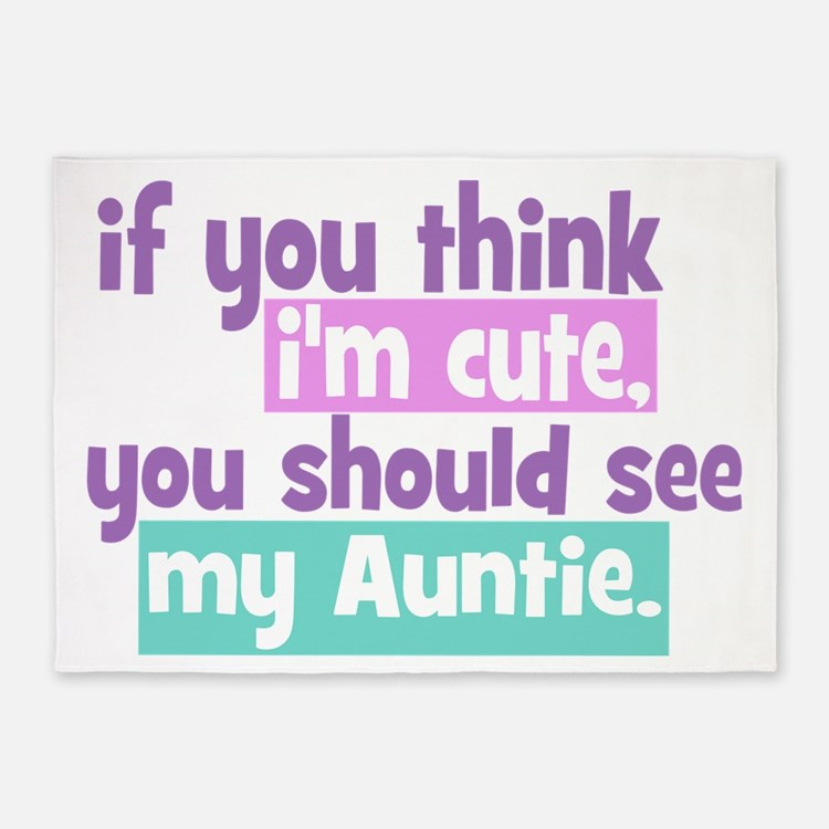 If you think I'm Cute -Auntie 5'x7'Area Rug