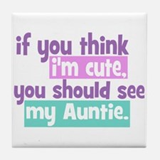 If you think I'm Cute -Auntie Tile Coaster