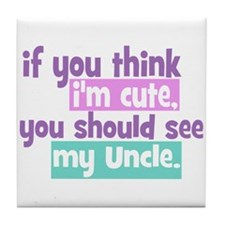 If you Think I'm Cute - Uncle Tile Coaster