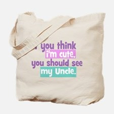 If you Think I'm Cute - Uncle Tote Bag