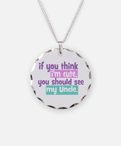 If you Think I'm Cute - Uncle Necklace