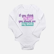 If you Think I'm Cute - Uncle Baby Outfits