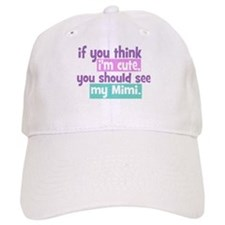 If you think I'm Cute - Mimi Baseball Cap