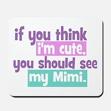 If you think I'm Cute - Mimi Mousepad