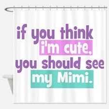 If you think I'm Cute - Mimi Shower Curtain