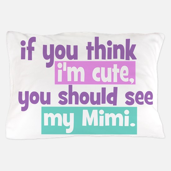 If you think I'm Cute - Mimi Pillow Case