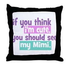 If you think I'm Cute - Mimi Throw Pillow