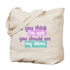 If you think I'm Cute - Mimi Tote Bag