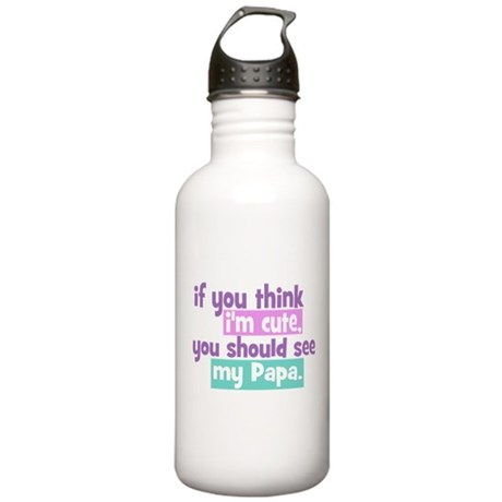 If you think I'm Cute - Papa Stainless Water Bottl